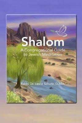 Shalom: A Congregational Guide to Jewish Meditation - by Rabbi Dr. Leslie Schotz