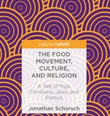 The Food Movement, Culture, and Religion: A Tale of Pigs, Christians, Jews, and Politics (hardcover) - by Jonathan Schorsch