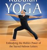 Kabalah Yoga: Embodying the Hidden Power of the Sacred Hebrew Letters, by Audi Gozlan