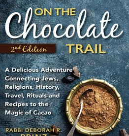 On the Chocolate Trail (2nd Edition):A Delicious Adventure Connecting Jews, Religions, History, Travel, Rituals and Recipes to the Magic of Cacao, by Rabbi Deborah R. Prinz
