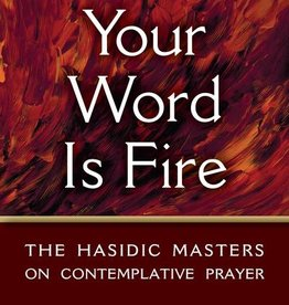Your Word is Fire (2nd Edition, paperback): The Hasidic Masters on Contemplative Prayer - Arthur Green (Editor, Trans.), Barry W. Holtz (Editor, Trans.)