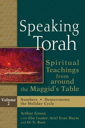 Speaking Torah Vol 2 (paperback): Spiritual Teachings from Around the Maggid's Table - Edited by Arthur Green, with Ebn Leader, Ariel Evan Mayse and Or N. Rose