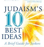 Judaism's Ten Best Ideas: A Brief Guide for Seekers - Arthur Green