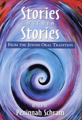 Stories within Stories From the Jewish Oral Tradition, by Peninnah Schram