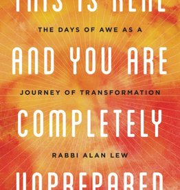 This Is Real And You Are Completely Unprepared (paperback): The Days of Awe as a Journey of Transformation, by Alan Lew