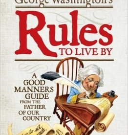 George Washington's Rules to Live By: A Good Manners Guide from the Father of Our Country