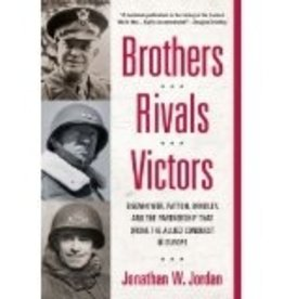 Brothers, Rivals, Victors: Eisenhower, Patton, Bradley