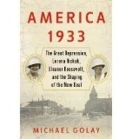 America 1933: The Great Depression, Lorena Hickok, Elearnor Roosevelt, and the Shaping of the New Deal