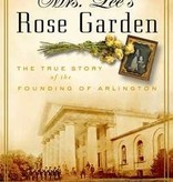Mrs. Lee's Rose Garden: The True Story of the Founding of Arlington