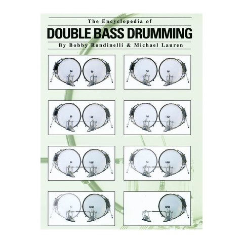 The Encyclopedia of Double Bass Drumming by Bobby Rondinelli and Michael Lauren; Book