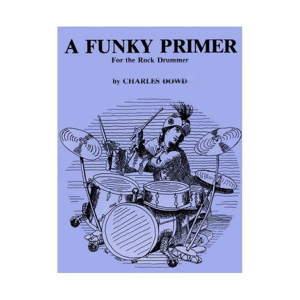 Alfred Publishing A Funky Primer For The Rock Drummer by Charles Dowd; Book