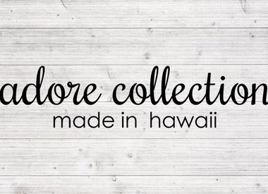 Adore Collection Made in Hawaii
