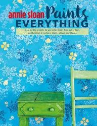 Annie Sloan Annie Sloan Paints Everything Book