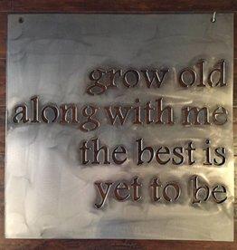 Grow Old Handmade Metal Sign