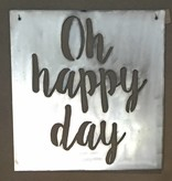 Oh Happy Day Handmade Metal Sign