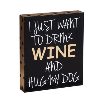 Fleurish Home Drink Wine and Hug My Dog Wooden Block