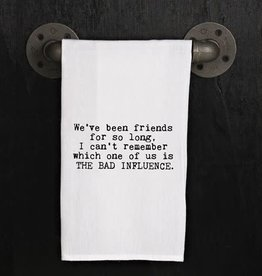 Fleurish Home Quotes Flour Sack Towel Bad Influence
