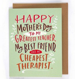 "Mother's Day ""Happy Mother's Day To My Greatest Teacher, My Best Friend, And My Cheapest Therapist."""
