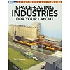 KAL- Kalmbach 12806 Space-Saving Industries for Your Layout Book