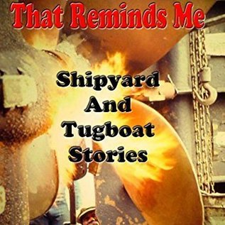 CS That Reminds Me - Shipyard and Tugboat Stories