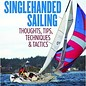 SHE Singlehanded Sailing: Thoughts, Tips, Techniques & Tactics