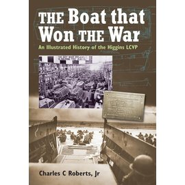 The Boat That Won the War: Illustrated History of the Higgins LCVP