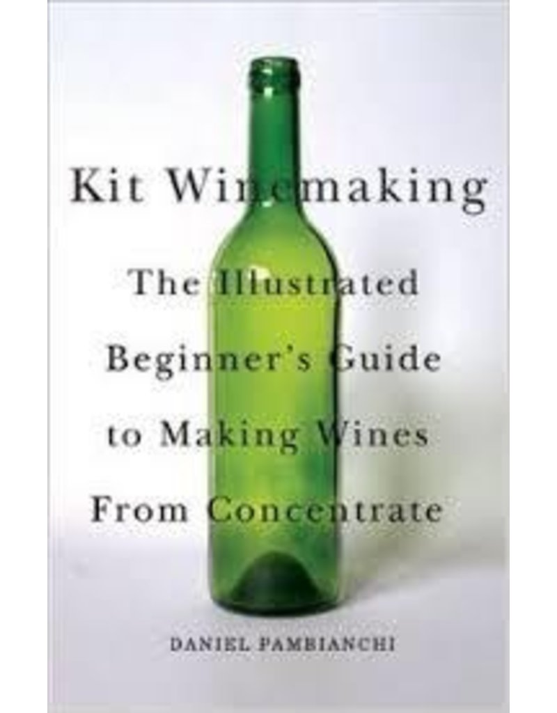 Kit Winemaking: The Illustrated Beginner's Guide To Making Wine