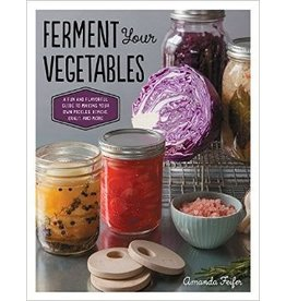 Ferment Your Vegetables: A Fun & Flavorful Guide to Making Your Own Pickles, Kimchi, Kraut & More