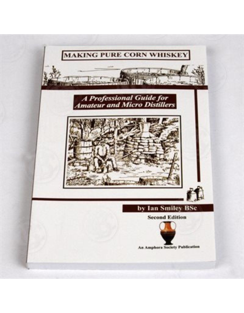 Making Pure Corn Whiskey: A Profession al for Amateur & Micro Distilers