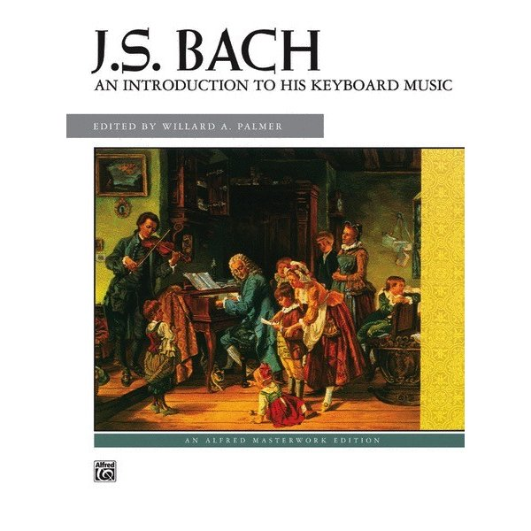Alfred Music J. S. Bach - An Introduction to His Keyboard Music
