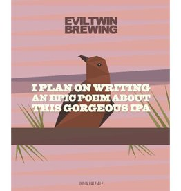 Evil Twin 'I Plan On Writing An Epic Poem About This Gorgeous IPA' 16oz Sgl