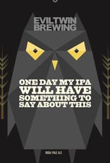 Evil Twin Brewing 'One Day My IPA Will Have Something To Say About This' New England-style IPA 16oz (Can)