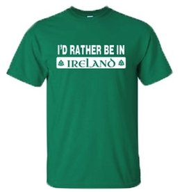 """""""I'd Rather Be In Ireland"""" T-Shirt"""