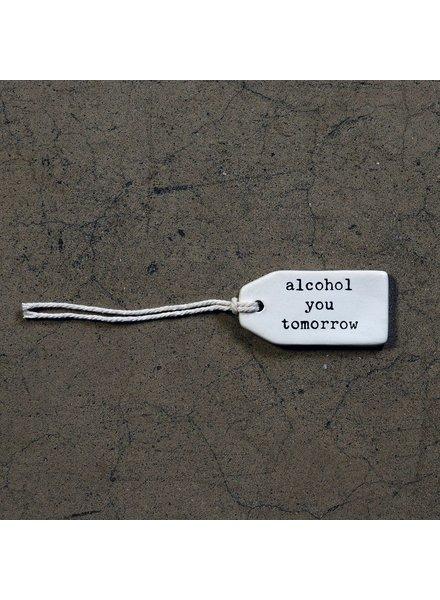 HomArt Ceramic Tag - Alcohol You Tomorrow