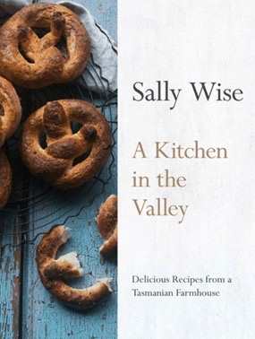 Australia Kitchen In The Valley: 140 Delicious Recipes From Tasmania