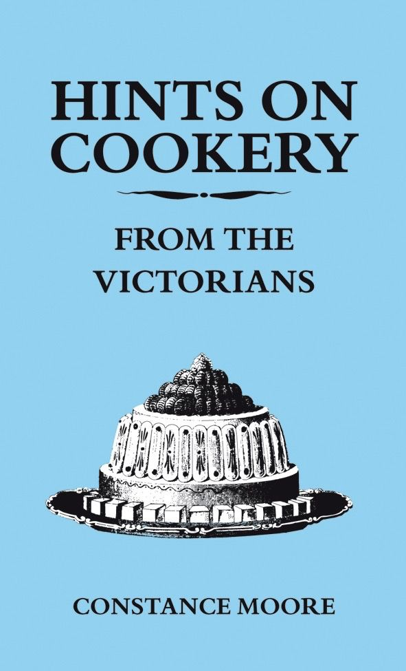 Australia Hints on Cookery from the Victorians / MOORE CONSTANCE
