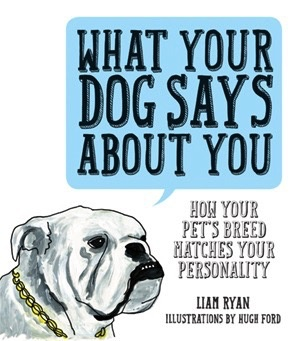 Australia What Your Dog Says About You: How Your Pet&#039;s Breed<br />