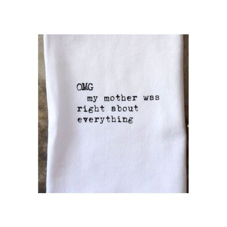 OMG My Mother Was Right About Everything Kitchen Towel