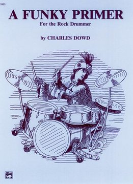 A Funky Primer For the Rock Drummer, Charles Dowd