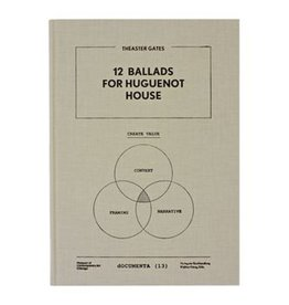 12 Ballads for Hugenot House (dOCUMENTA) by Michael Darling, Theaster Gates, Carolyn Christov-Bakargiev and Madeleine Grynsztejn