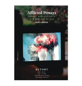 Afflicted Powers: Capital and Spectacle in a New Age of War by Retort, Iain Boal, TJ Clark, Joseph Matthews, Michael Watts
