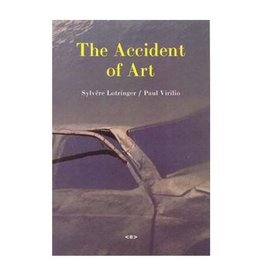 Semiotext(e) The Accident of Art By Sylvere Lotringer and Paul Virilio