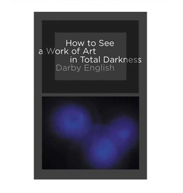 MIT Press How to See a Work of Art in Total Darkness By Darby English