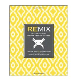 Remix: Decorating with Culture, Objects, and Soul by Jeanine Hays and Bryan Mason