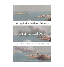 Harvard University Press An Inquiry into Modes of Existence An Anthropology of the Moderns by Bruno Latour