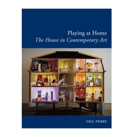 Reaktion Books Playing at Home: The House in Contemporary Art (Reaktion Books - Art Since the '80s) by Gill Perry