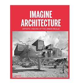Gestalten Imagine Architecture: Artistic Visions of the Urban Realm by Lukas Feireiss, Robert Klanten