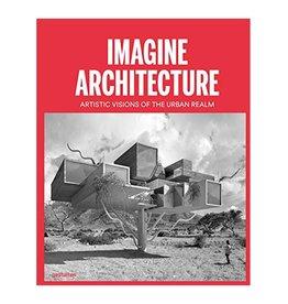 Gestalten Imagine Architecture: Artistic Visions of the Urban Realm by Lukas Feireiss, Robert Klanten