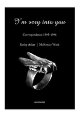 Semiotext(e) I'm Very into You: Correspondence 1995 - 1996 By Kathy Acker and McKenzie Wark