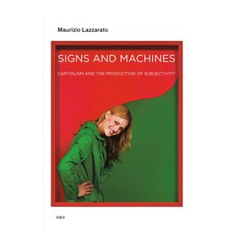 Semiotext(e) Signs and Machines: Capitalism and the Production of Subjectivity By Maurizio Lazzarato